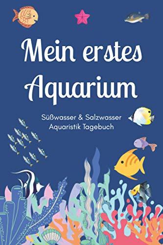 Mein erstes Aquarium - Süßwasser & Salzwasser Aquaristik Tagebuch: A5 Aquarium Logbuch | Aquarienpflegeheft | Meerwasseraquarium | Süßwasseraquarium | ... Fischzüchter, Fischpfleger und Aquarianer