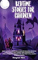 Bedtime Stories for Children: Short Fantasy and Adventures Stories with Dragons, Dinosaurs, Aliens, Aesop's Fables, Queens, Kings and Magicians to Stimulate Children's Imaginations, Help Them to Fall Asleep and Bond with Parents