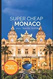 Super Cheap Monaco Travel Guide 2021: How to Enjoy a $1,000 Trip to Monaco for $224