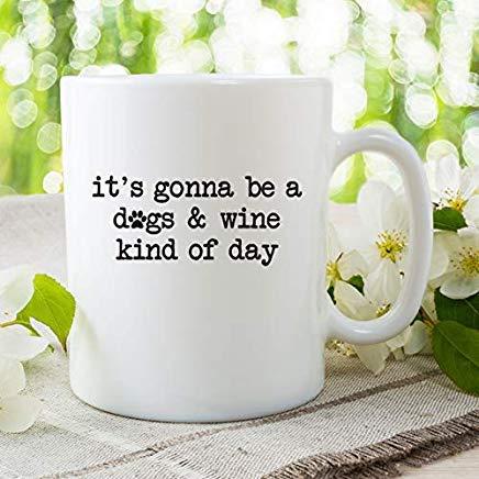 Queen54ferna Het wordt een hond & wijn soort van dag wit wit novelty koffie mokken keramische thee Cup 11 Oz mok, verjaardag mok, geschenken voor moeder, voor pa, voor meisjes