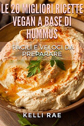 Ricetta Hummus Greco.Le 20 Migliori Ricette Vegan A Base Di Hummus Facili E Veloci Da Preparare Italian Edition Ebook Rae Kelli Tranfici Annarita Amazon In Kindle Store