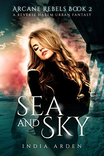 Sea and Sky: A Reverse Harem Urban Fantasy (Arcane Rebels Book 2) (English Edition)