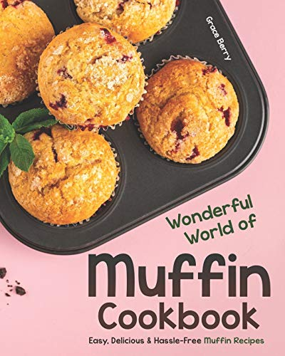 Wonderful World of Muffin Cookbook: Easy, Delicious &...