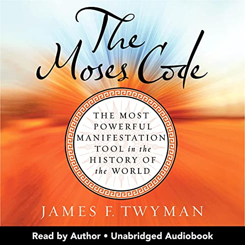 The Moses Code, Revised and Updated: The Most Powerful Manifestation Tool in the History of the Worl