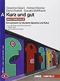 Kurz und gut. Ein Lehrwerk für deutsche Sprache und Kultur. Vol. A. Per le Scuole superiori. Con espansione online