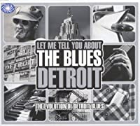 Let Me Tell You About The Blues: The Evolution of Detroit Blues