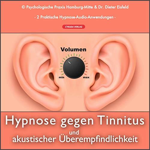 HYPNOSE BEI AKUSTISCHER ÜBEREMPFINDLICHKEIT UND TINNITUS: (Hypnose-Audio-CD) --> Hypnotherapeutische Behandlung bei Geräuschüberempfindlichkeit ... / ... wenn Geräusche zum Problem werden!