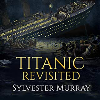 Titanic Revisited                   By:                                                                                                                                 Sylvester Murray                               Narrated by:                                                                                                                                 Ian King                      Length: 1 hr and 5 mins     1 rating     Overall 4.0