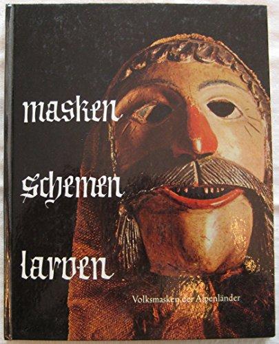Masken  Schemen  Larven : Volksmasken der Alpenländer