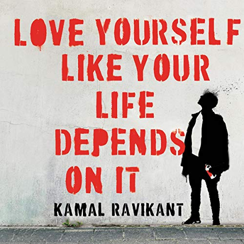 Love Yourself Like Your Life Depends on It Audiobook By Kamal Ravikant cover art