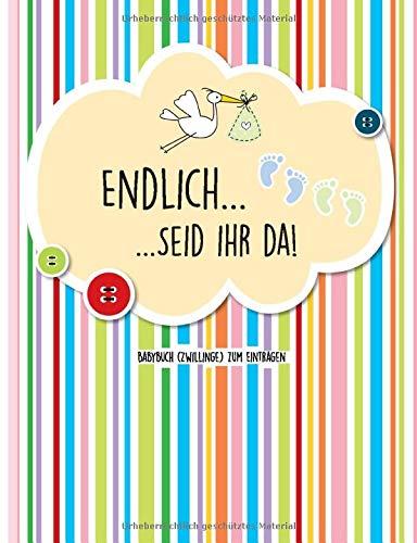 Endlich... seid ihr da! Babybuch (Zwillinge) zum Eintragen: Zwillings-Baby-Buch in Farbe zum Ausfüllen und Eintragen