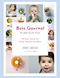 Bébé Gourmet: My Baby Recipe Book – 100 easy recipes for raising adventurous eaters (English Edition)