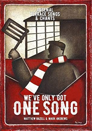Weve Only Got One Song: Arsenal Terrace Songs & Chants