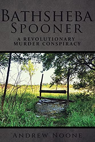 Compare Textbook Prices for Bathsheba Spooner: A Revolutionary Murder Conspiracy  ISBN 9780578835426 by Noone, Andrew