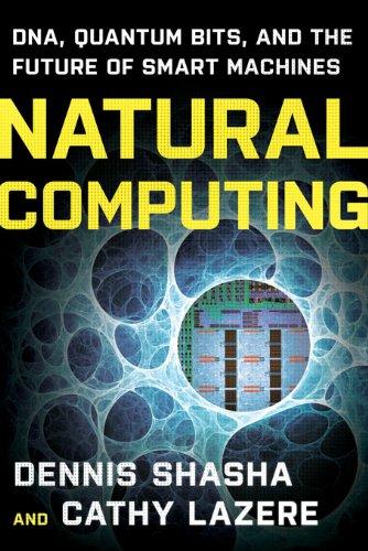 Natural Computing: DNA, Quantum Bits, and the Future of Smart Machines