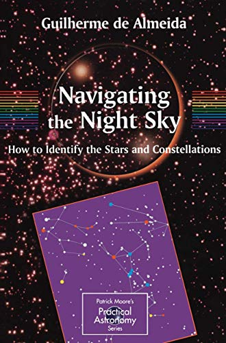 Navigating the Night Sky: How to Identify the Stars and Constellations (The Patrick Moore Practical Astronomy Series)