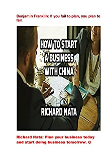 How to Start a Business With China (How to Series Book 5) by [Richard Nata]
