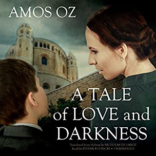 A Tale of Love and Darkness                   By:                                                                                                                                 Amos Oz                               Narrated by:                                                                                                                                 Stefan Rudnicki                      Length: 23 hrs and 52 mins     10 ratings     Overall 4.5