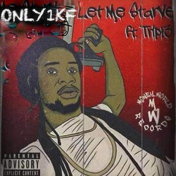Let Me Starve (feat. Tripl3)