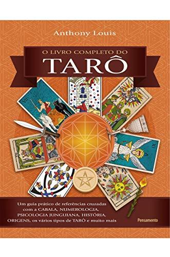 O Livro Completo do Tarô: Um Guia Prático de Referências Cruzadas com a Cabala, Numerologia, Psicologia Junguiana, História, Origens, os Vários Tipos de Tarô e muito mais