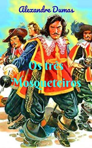 Os três Mosqueteiros: Uma história clássica e fantástica, com aventuras inesquecíveis e personagens muito amáveis que ficam gravados na memória.