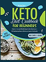 Keto Diet Cookbook For Beginners: 2 books in 1 Low carb Affordable Recipes for Keto Lifestyle Lovers 150+ Mouthwatering Recipes to Kickstart your Long-term Transformation (carbs max 5 grams) (Keto Cookbook)