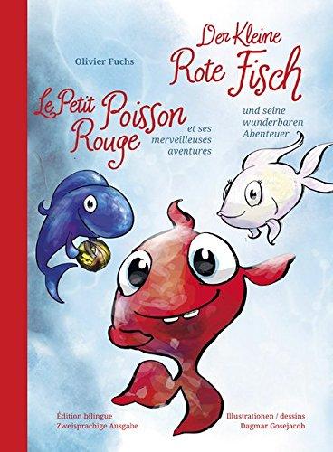 Der Kleine Rote Fisch und seine wunderbaren Abenteuer - Le Petit Poisson Rouge et ses merveilleuses aventures (Der Kleine Rote Fisch / Le Petit Poisson Rouge)