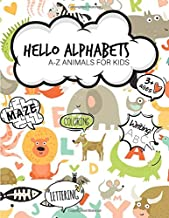HELLO ALPHABETS A - Z ANIMALS FOR KIDS: Learn Alphabets & Learn Spelling & Learn Coloring & Learn Writing & Learn Maze (Puzzle Games) & Sight Words Preschool & Kindergarten Workbook: Boys & Girls (Ages 3+)