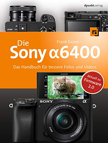 Die Sony Alpha 6400: Das Handbuch für bessere Fotos und Videos