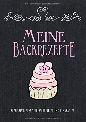 Meine Backrezepte: Rezeptbuch zum Selberschreiben und Eintragen: Blanko Rezeptebuch mit Platz für 100 Rezepte inkl. Inhaltsverzeichnis und ... eintragen | Eigenes Backbuch erstellen