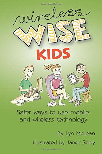 Wireless-wise Kids: Safe ways to use mobile and wireless technology
