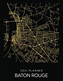 2021 Planner Baton Rouge: Weekly - Dated With To Do Notes And Inspirational Quotes - Baton Rouge - Louisiana (City Map Calendar Diary Book 2021)