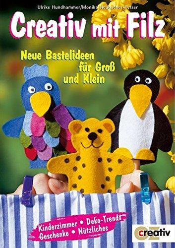 Creativ mit Filz. Neue Bastelideen für Groß und Klein (Creativ-Taschenbuecher. CTB)