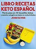 Libro Recetas Keto Español: Pierda peso con 101 bocadillos dulces y salados cetogénicos bajos en carbohidratos