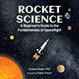 Rocket Science: A Beginner€™s Guide to the Fundamentals of Spaceflight