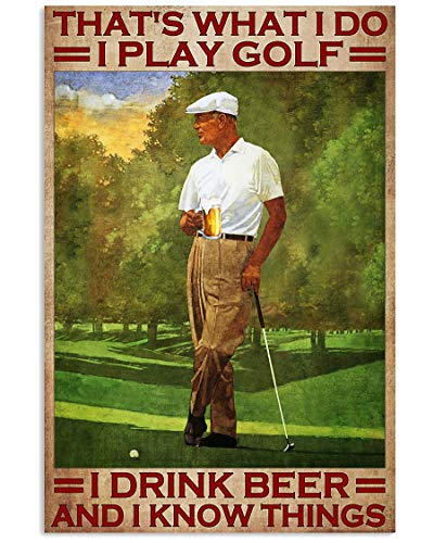 Homelight That's What I do I Play Golf I Drink Beer and I Know Things Poster, Funny Golfing Golfer Vertical Poster No Frame Full Size 12x18 16x24 24x36 for Birthday, Christmas, Halloween