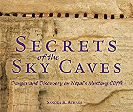 Secrets of the Sky Caves: Danger and Discovery on Nepal's Mustang Cliffs by [Sandra K. Athans]