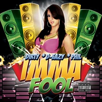Imma Fool (feat. Dirty & Phil)