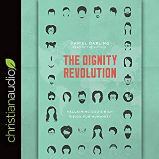 The Dignity Revolution     Reclaiming God's Rich Vision for Humanity              By:                                                                                                                                 Daniel Darling                               Narrated by:                                                                                                                                 Daniel Darling                      Length: 5 hrs and 23 mins     2 ratings     Overall 5.0