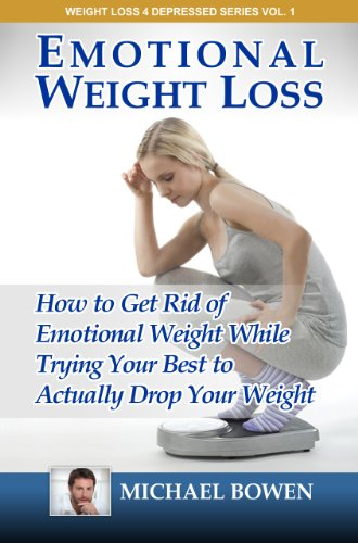 Emotional Weight Loss: How To Get Rid Of Emotional Weight While Trying Your Best To Actually Drop Your Weight (Weight Loss 4 Depressed Series Book 1)