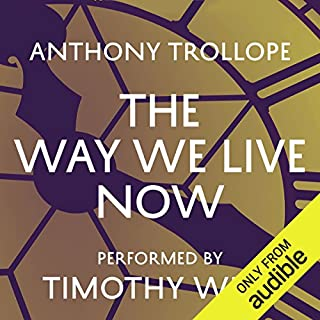 The Way We Live Now                   By:                                                                                                                                 Anthony Trollope                               Narrated by:                                                                                                                                 Timothy West                      Length: 32 hrs and 25 mins     14 ratings     Overall 4.5