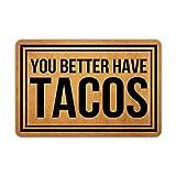 Muikoo Front Door Mat Welcome Mat You Better Have Tacos Washable Rubber Non Slip Backing Funny Doormat Indoor Outdoor Rug 23.6'(W) X 15.7'(L)