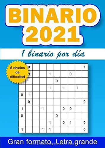 Binario 2021, 1 binario por día: 365 rejillas de binairo para adultos, 5 niveles de dificultad, letra grande, tamaño grande A4