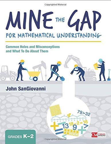 Mine the Gap for Mathematical Understanding, Grades K-2: Common Holes and Misconceptions and What To Do About Them (Corwin Mathematics Series)