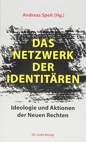 Das Netzwerk der Identitären: Ideologie und Aktionen der Neuen Rechten