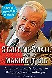 Starting Small and Making It Big: An Entrepreneur's Journey to Billion-Dollar Philanthropist