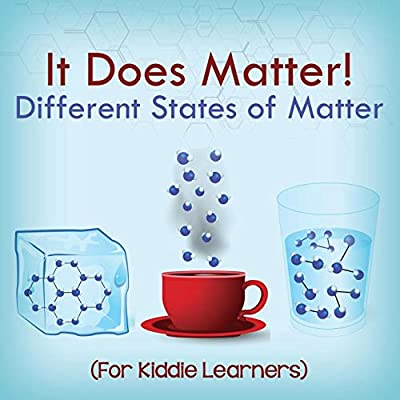 It Does Matter!: Different States of Matter (For Kiddie Learners)