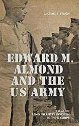 Edward M. Almond and the US Army: From the 92nd Infantry Division to the X Corps (American Warrior Series)