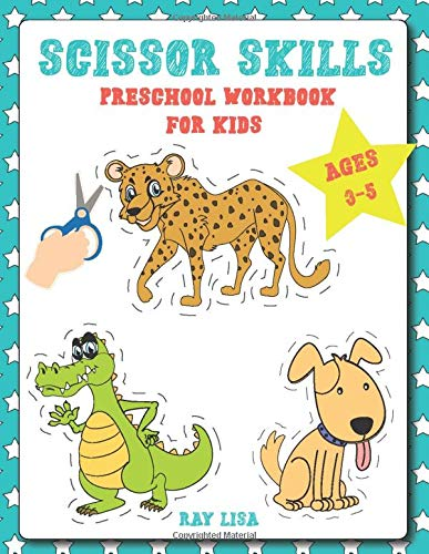Scissor Skills Preschool Workbook For Kids Ages 3-5: Cutting Practice Activity Book For Preschoolers - A Cut & Color Workbook For Toddlers