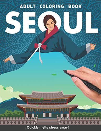 Seoul Adults Coloring Book: South Korea Korean Hanguk gift country for adults relaxation art large creativity grown ups coloring relaxation stress ... boredom anti anxiety intricate ornate therapy